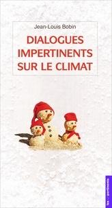 Jean-Louis Bobin - Dialogues impertinents sur le climat.