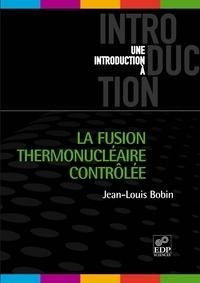 La fusion thermonucléaire contrôlée - Jean-Louis Bobin pdf epub