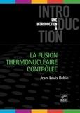Jean-Louis Bobin - La fusion thermonucléaire contrôlée.
