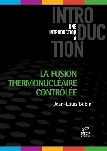 La fusion thermonucléaire contrôlée