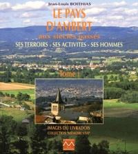 Jean-Louis Boithias - Le pays d'Ambert aux siècles passés - Ses terroirs, ses activités, ses hommes Tome 1.
