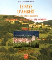 Jean-Louis Boithias - Le pays d'Ambert aux siècles passés - Ses terroirs, ses activités, ses hommes Tome 2.