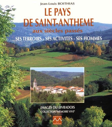 Jean-Louis Boithias - Le pays de Saint-Anthème aux siècles passés - Ses terroirs, ses activités, ses hommes.
