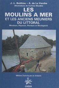 Jean-Louis Boithias et Antoine de La Vernhe - Les moulins à mer et les anciens meuniers du littoral - Mouleurs, piqueurs, porteurs et moulageurs.