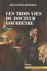 Jean-Louis Boithias - Les trois vies du docteur Gourbeyre Tome 1 : Fanny.