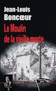 Jean-Louis Boncoeur - Le Moulin de la vieille morte.