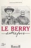 Jean-Louis Boncour - Le Berry autrefois.