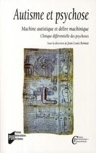 Jean-Louis Bonnat et François Sauvagnat - Autisme et psychose - Machine autistique et délire machinique, clinique différentielle des psychoses.