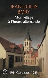 Jean-Louis Bory - Mon village à l'heure allemande.