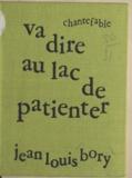 Jean-Louis Bory - Va dire au lac de patienter - Chantefable.