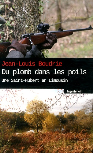 Jean-Louis Boudrie - Du plomb dans les poils - Une Saint-Hubert en Limousin.