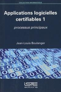 Jean-Louis Boulanger - Applications logicielles certifiables - Tome 1, Processus principaux.