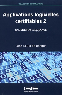 Jean-Louis Boulanger - Applications logicielles certifiables - Tome 2, Processus supports.