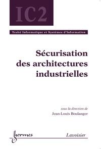 Jean-Louis Boulanger - Sécurisation des architectures informatiques industrielles.