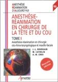 Jean-Louis Bourgain et M Cathelin - Anesthésie-réanimation en chirurgie de la tête et du cou - Tome 1, Anesthésie-réanimation en chirurgie oto-rhino-laryngologique et maxillo-faciale.