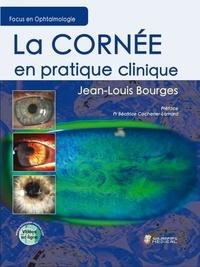 Jean-Louis Bourges - La cornée en pratique clinique.