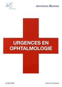 Jean-Louis Bourges - Urgences en ophtalmologie.