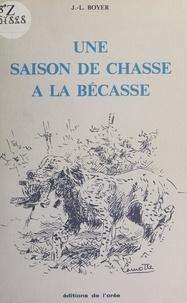 Jean-Louis Boyer et Gabriel Lamotte - Une saison de chasse à la bécasse.