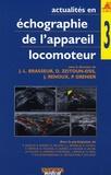 Jean-Louis Brasseur et Delphine Zeitoun-Eiss - Actualités en échographie de l'appareil locomoteur - Tome 3.