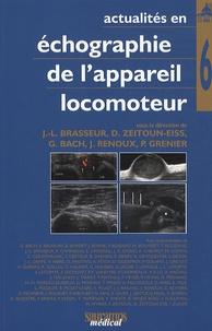 Jean-Louis Brasseur et Delphine Zeitoun-Eiss - Actualités en échographie de l'appareil locomoteur - Tome 6.
