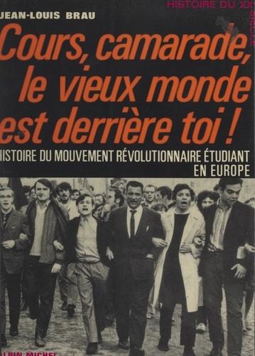 Cours, camarade, le vieux monde est derrière toi !. Histoire du mouvement révolutionnaire étudiant en Europe
