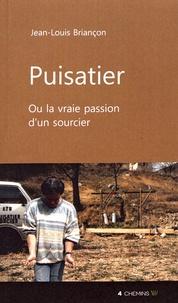 Jean-Louis Briançon - Puisatier ou la vraie passion d'un sourcier.