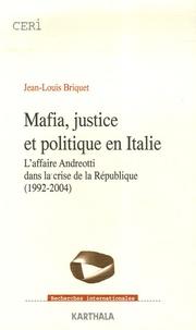 Jean-Louis Briquet - Mafia, justice et politique en Italie - L'affaire Andreotti dans la crise de la République (1992-2004).