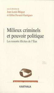 Jean-Louis Briquet et Gilles Favarel-Garrigues - Milieux criminels et pouvoir politique - Les ressorts illicites de l'Etat.