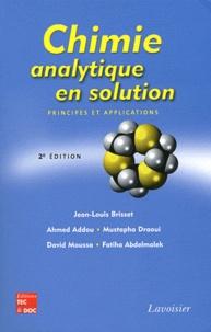 Jean-Louis Brisset et Ahmed Addou - Chimie analytique en solution - Principes et applications.