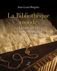 Jean-Louis Bruguès - La bibliothèque monde - La Vaticane et les Archives secrètes.