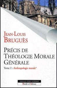 Jean-Louis Bruguès - Précis de théologie morale générale. - Tome 2, Anthropologie morale. Volume 1.