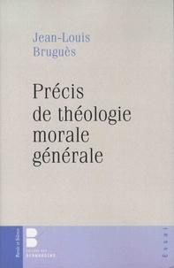 Jean-Louis Bruguès - Précis de théologie morale générale.