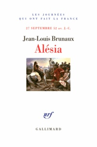 Jean-Louis Brunaux - Alésia - 27 septembre 52 av. J.-C..