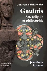 Jean-Louis Brunaux - L'univers spirituel des Gaulois - Art, religion et philosophie.