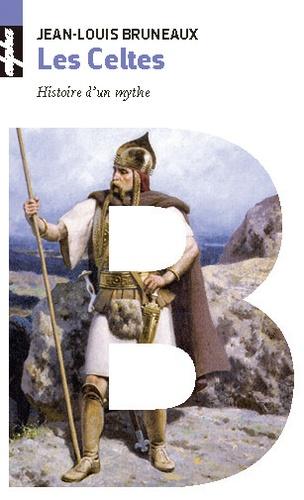 Les Celtes. Histoire d'un mythe