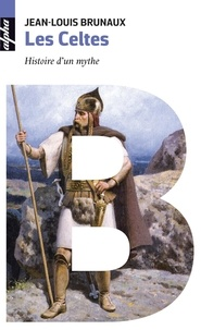 Jean-Louis Brunaux - Les Celtes - Histoire d'un mythe.