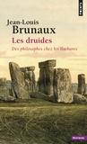 Jean-Louis Brunaux - Les druides - Des philosophes chez les Barbares.