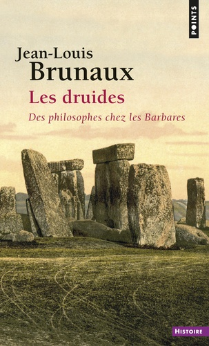 Les druides. Des philosophes chez les Barbares