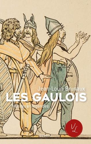Les Gaulois. Vérités et légendes