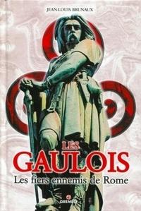 Jean-Louis Brunaux - Les Gaulois - Les fiers ennemis de Rome.
