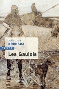 Jean-Louis Brunaux - Les Gaulois.
