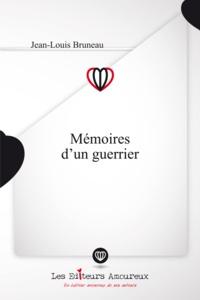 Jean-Louis Bruneau - Mémoires d'un guerrier.