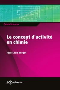 Jean-Louis Burgot - Le concept d'activité en chimie.