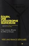 Jean-Louis Butré - Eolien, une catastrophe silencieuse - Coûts, nuisances, efficacité, les chiffres qui font peur.