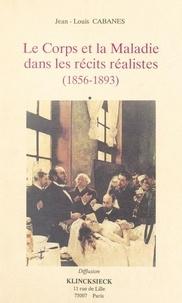 Jean-Louis Cabanès - Le corps et la maladie dans les récits réalistes (1856-1893).