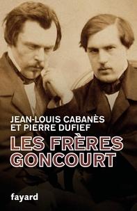 Jean-Louis Cabanès et Pierre Dufief - Les frères Goncourt - Hommes de lettres.