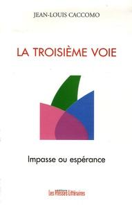 Jean-Louis Caccomo - La troisième voie : impasse ou espérance - Ou comment la France se complaît dans l'impasse au risque de passer à côté de l'espérance.
