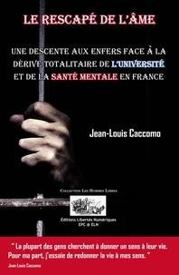 Jean-Louis Caccomo - LE RESCAPÉ DE L'ÂME - Une descente au enfers face a la dérive totalitaire de l'université et de la santé mentale en France.