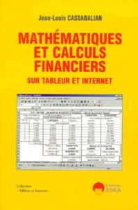 Mathématiques et calculs financiers sur tableur et Internet - Jean-Louis Cassabalian |