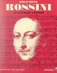 Jean-Louis Caussou et Jean Roire - Gioachino Rossini - L'homme et son œuvre.